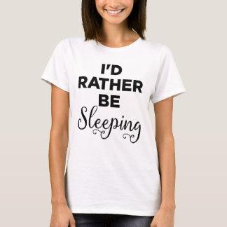 Eu preferencialmente estaria dormindo camiseta