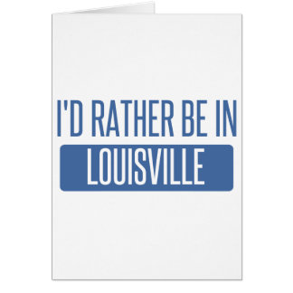 Eu preferencialmente estaria em Louisville Cartão Comemorativo