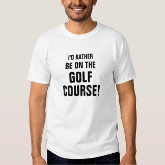 Eu PREFERENCIALMENTE, PARA ESTAR NO, GOLFE, CURSO T-shirt