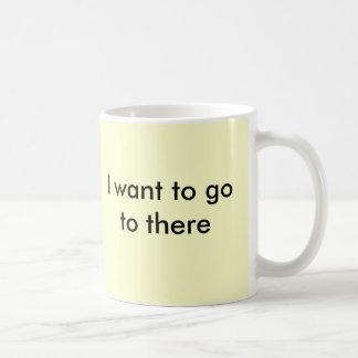 Eu quero ir a lá caneca de café