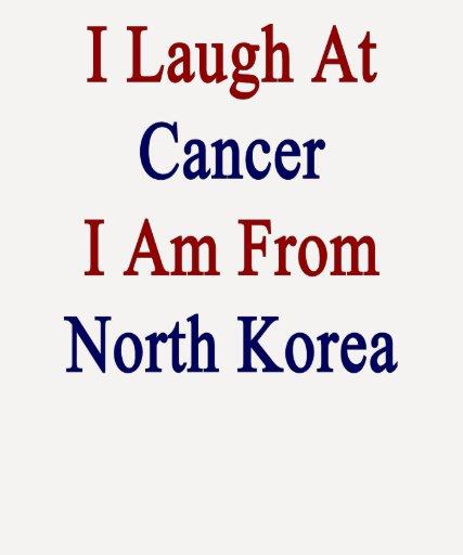 Eu rio do cancer que eu sou da Coreia do Norte Camiseta