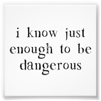 Eu sei apenas bastante para ser perigoso impressão de foto