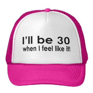Eu serei 30 quando eu sinto como ele boné