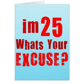 Eu sou 25, o que sou sua desculpa? Aniversário Cartao