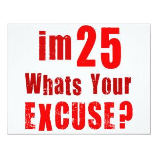 Eu sou 25, o que sou sua desculpa? Aniversário Convites Personalizado