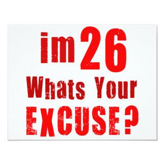 Eu sou 26, o que sou sua desculpa? Aniversário Convites Personalizados