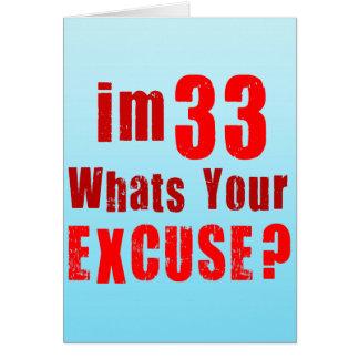 Eu sou 33, o que sou sua desculpa? Aniversário Cartao