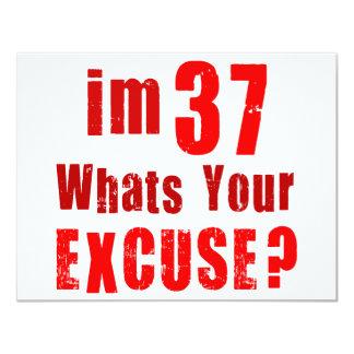 Eu sou 37, o que sou sua desculpa? Aniversário Convite Personalizado