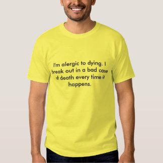 Eu sou alergic à morte. Eu estoiro em um caso mau… Tshirts