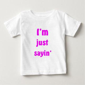 Eu sou apenas Sayin Camiseta Para Bebê