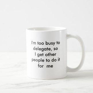 Eu sou demasiado ocupado delegar, assim que eu caneca de café