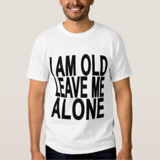 Eu sou idoso. Deixe-me. .png sozinho Tshirts