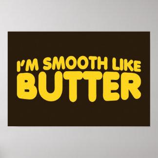 Eu sou liso como a manteiga posters