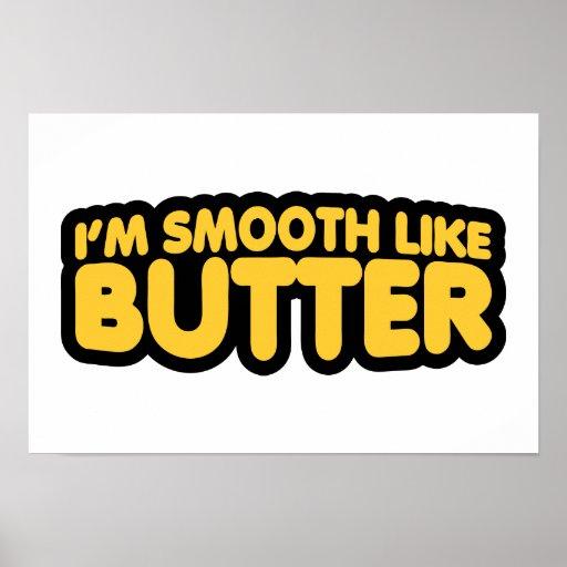 Eu sou liso como a manteiga impressão