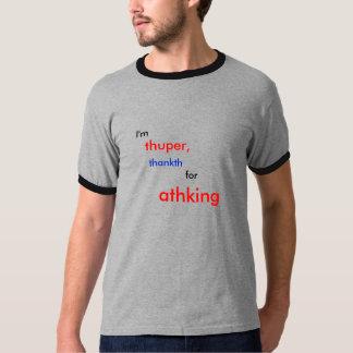 Eu sou o thuper, thankth para athking camiseta