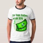 Eu sou seu pai, não um ATM. Camisetas