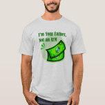 Eu sou seu pai, não um ATM. T-shirt