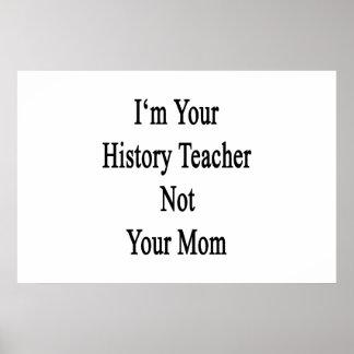 Eu sou seu professor da história não sua mamã impressão