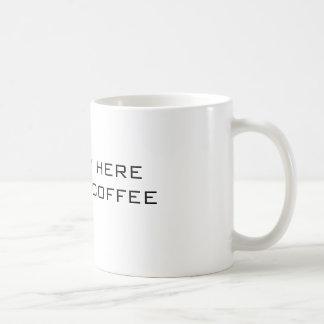 Eu sou SOMENTE AQUI PARA A CANECA de CAFÉ