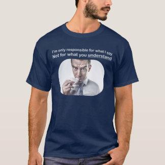 Eu sou somente responsável para o que eu digo a camiseta