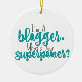 Eu sou um Blogger. Que é sua superpotência? Ornamento De Cerâmica Redondo