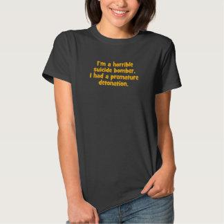 Eu sou um bombardeiro de suicídio horrível… camisetas