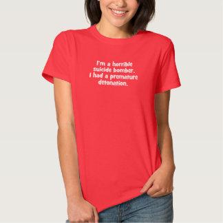 Eu sou um bombardeiro de suicídio horrível… t-shirts