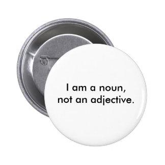 Eu sou um substantivo, não um adjetivo bóton redondo 5.08cm