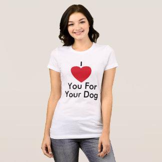 Eu te amo para seu cão - o t-shirt das mulheres camiseta