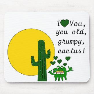 Eu te amo, você cacto mal-humorado velho! mouse pad