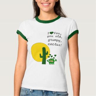 Eu te amo, você cacto mal-humorado velho! t-shirts