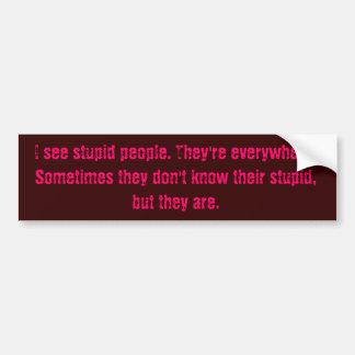 Eu ver pessoas estúpidas. Estão em toda parte. Som Adesivo Para Carro