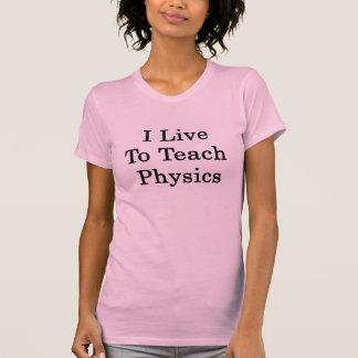Eu vivo para ensinar a física tshirt