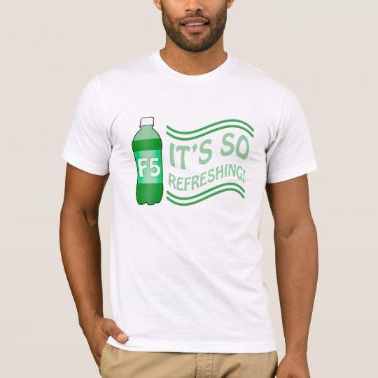F5 está refrescando assim camiseta