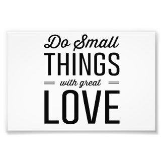 Faça coisas pequenas com grande amor impressão de foto