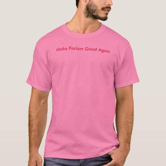 Faça o excelente do fascismo outra vez camiseta