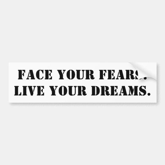Face Your Fears. Live your dreams - para carros Adesivo De Para-choque