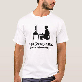 Faço programa para sobreviver camiseta