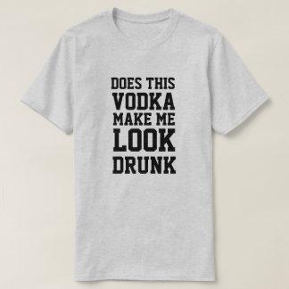 Faz esta vodca fazem-me o bebado do olhar camiseta
