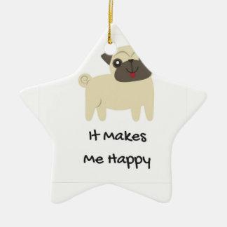 Faz-me o Pug feliz Ornamento De Cerâmica