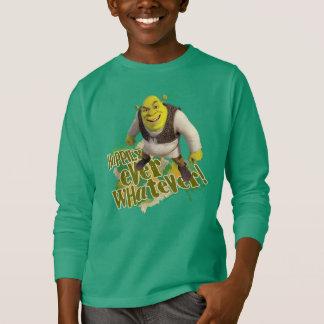 Feliz nunca o que quer que! camiseta