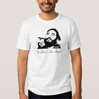 Fidel Castro, louco de Oye! Bola de Que? T-shirts