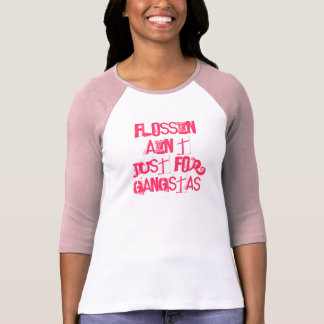 Flossin não é apenas para Gangstas! Dental Camiseta