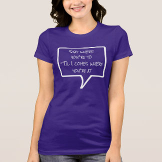 Frases - permaneça a onde você está tshirt