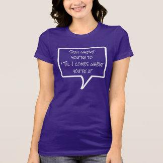 Frases - permaneça a onde você está t-shirt