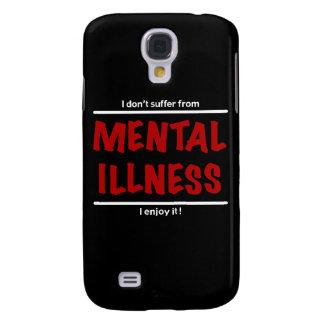 Galaxy S4 Case Eu não sofro da doença mental, mim aprecio-a!