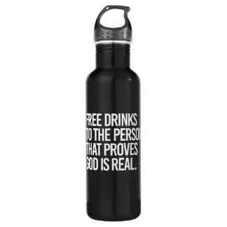 Garrafa Livre bebidas à pessoa que prova que o deus é real