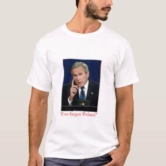 """George W. Bush """"você esqueceu o Polônia!"""" camisa"""