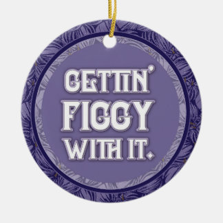 Getting Figgy com ele ornamento
