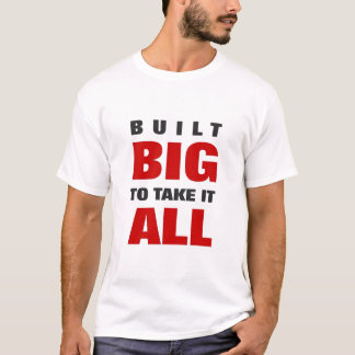 GRANDE CONSTRUÍDO PARA TOMAR-LHE TODO O t-shirt Camiseta